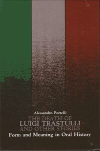 The Death of Luigi Trastulli and Other Stories: Form and Meaning in Oral History