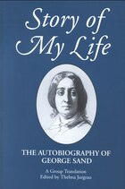 Story of My Life: The Autobiography of George Sand