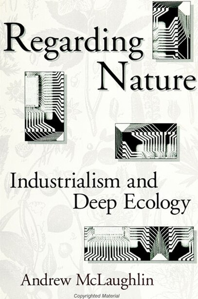Regarding Nature: Industrialism and Deep Ecology by Andrew MCLAUGHLIN