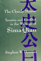 The Cloudy Mirror: Tension and Conflict in the Writings of Sima Qian