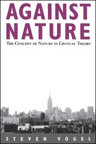 Against Nature: The Concept of Nature in Critical Theory