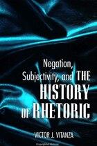 Negation, Subjectivity, and The History of Rhetoric