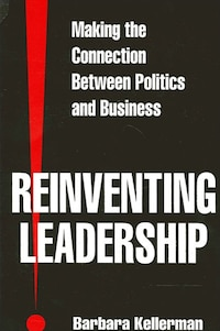 Reinventing Leadership: Making the Connection Between Politics and Business