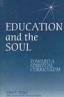 Education and the Soul: Toward a Spiritual Curriculum