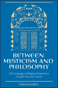 Between Mysticism and Philosophy: Sufi Language of Religious Experience in Judah Ha-Levi's Kuzari