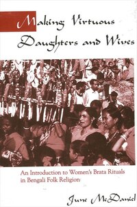 Making Virtuous Daughters and Wives: An Introduction to Women's Brata Rituals in Bengali Folk…