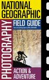 National Geographic Photography Field Guide : Action/Adventure by Bill Hatcher