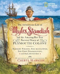 The Adventurous Life of Myles Standish and the Amazing-but-True Survival Story of Plymouth Colony…
