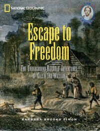 Escape To Freedom: The Underground Railroad Adventures Of Callie And William