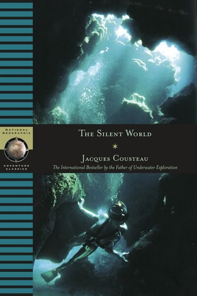 The Silent World: The International Bestseller By The Father Of Underwater Exploration by Jacques Cousteau