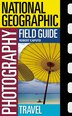National Geographic Photography Field Guide: Travel by Bob Caputo