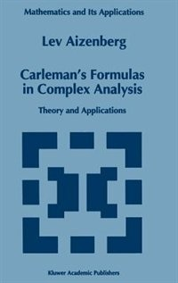 Carleman's Formulas in Complex Analysis: Theory and Applications by L.A. Aizenberg