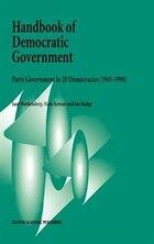 Handbook of Democratic Government: Party Government in 20 Democracies (1945-1990)