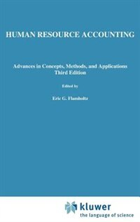 Human Resource Accounting: Advances in Concepts, Methods and Applications