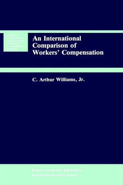 An International Comparison of Workers' Compensation by C. Arthur Williams
