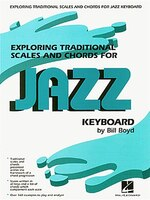 Exploring Traditional Scales And Chords For Jazz Keyboard: By Bill Boyd