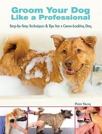 Groom Your Dog Like a Professional: Step-by-Step Techniques and Tips for a Great Looking Dog