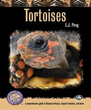 Tortoises: A comprehensive guide to Russian tortoises, Leopard tortoises, and more by E.J. Pirog