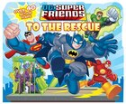 DC Super Friends: To the Rescue: Lift-the-Flaps