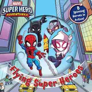 Marvel's Super Hero Adventures: Flying Super Heroes by Sally Little