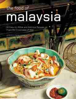 The Food Of Malaysia: 62 Easy-to-follow And Delicious Recipes From The Crossroads Of Asia by Wendy Hutton
