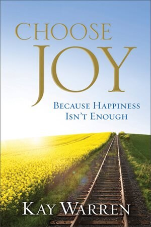 Choose Joy: Because Happiness Isn't Enough by Kay Warren, Kay
