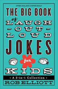 The BIG BOOK OF LAUGH-OUT-LOUD JOKES FOR KIDS: A 3-in-A Collection