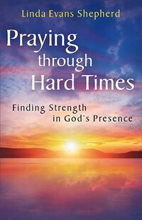 Praying through Hard Times: Finding Strength in Gods Presence
