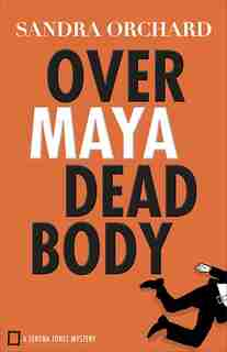 OVER MAYA DEAD BODY by Sandra Orchard, Sandra