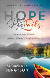 HOPE PREVAILS: Insights from a Doctor's Personal Journey through Depression by Dr. Michelle Bengtson, Dr. Michelle