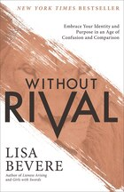 WITHOUT RIVAL: Embrace Your Identity and Purpose in an Age of Confusion and Compariso
