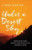 Book UNDER A DESERT SKY: Redefining Hope, Beauty, and Faithin the Hardest Places by Lynne Hartke