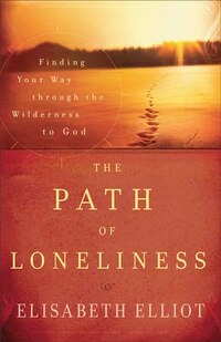 PATH OF LONELINESS, THE, REPACKAGED ED.: Finding Your Way Through The Wilderness To God