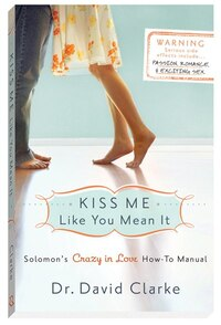 Kiss Me Like You Mean It: Solomons Crazy in Love How-To Manual
