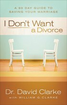 I DONT WANT A DIVORCE: A 90 Day Guide to Saving Your Marriage
