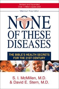 NONE OF THESE DISEASES, 3RD ED.: The Bibles Health Secrets for the 21st Century
