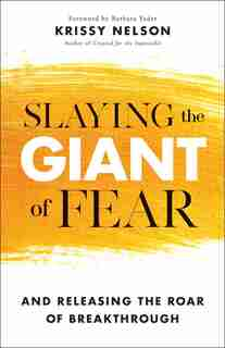 Slaying The Giant Of Fear by Nelson, Krissy