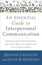 An Essential Guide to Interpersonal Communication: Building Great Relationships with Faith, Skill…