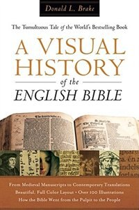 Book A Visual History of the English Bible: The Tumultuous Tale of the World's Bestselling Book by Donald L Brake