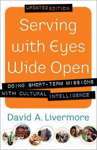 SERVING WITH EYES WIDE OPEN, UPDATED ED.: Doing Short-Term Missions with Cultural Intelligence