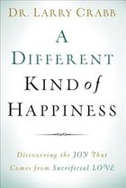 A DIFFERENT KIND OF HAPPINESS: Discovering the Joy That Comes fromSacrificial Love