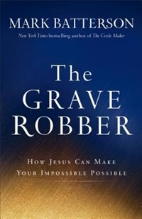 GRAVE ROBBER, THE HC: How Jesus Can Make Your Impossible Possible