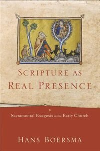 SCRIPTURE AS REAL PRESENCE HC: Sacramental Exegesis in the Early Church