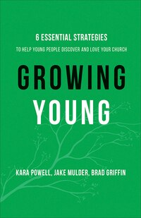 GROWING YOUNG HC: Six Essential Strategies to Help Young People Discover and Love Your C