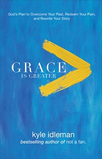 GRACE IS GREATER: Gods Plan to Overcome Your Past, Redeem Your Pain, and Rewrite Your S