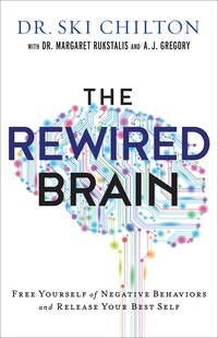 REWIRED BRAIN, THE ITPE: Free Yourself of Negative Behaviorsand Release Your Best Self