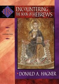 Encountering the Book of Hebrews: An Exposition by Donald Hagner