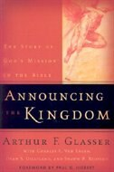 Announcing The Kingdom: The Story of God's Mission in the Bible by Arthur F. Glasser