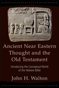 ANCIENT NEAR EASTERN THOUGHT AND THE OLD TESTAMENT: Introducing the Conceptual World ofthe Hebrew…