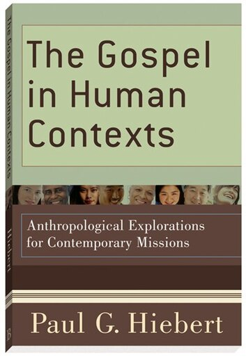 The Gospel in Human Contexts: Anthropological Explorations for Contemporary Missions by Paul Hiebert